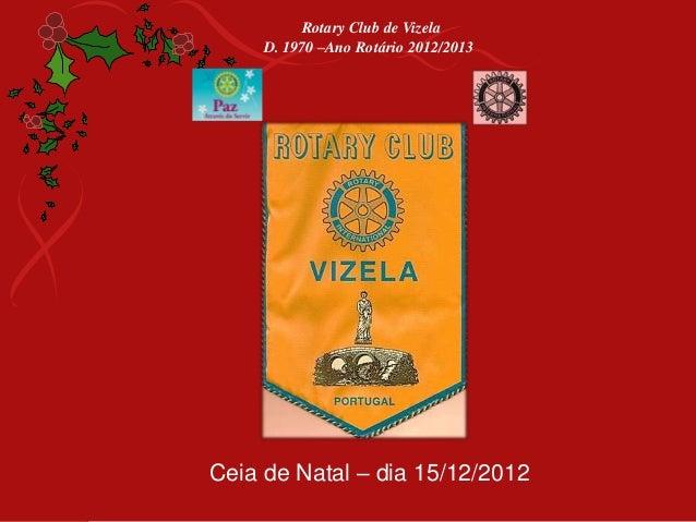 Rotary Club de Vizela     D. 1970 –Ano Rotário 2012/2013Ceia de Natal – dia 15/12/2012