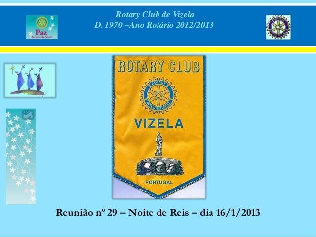 Rotary Club de Vizela        D. 1970 –Ano Rotário 2012/2013Reunião nº 29 – Noite de Reis – dia 16/1/2013