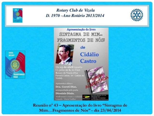 """Rotary Club de Vizela D. 1970 –Ano Rotário 2013/2014 Reunião nº 43 – Apresentação do livro """"Sintagma de Mim…Fragmentos de ..."""
