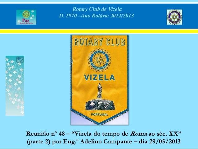 """Rotary Club de VizelaD. 1970 –Ano Rotário 2012/2013Reunião nº 48 – """"Vizela do tempo de Roma ao séc. XX""""(parte 2) por Eng.º..."""