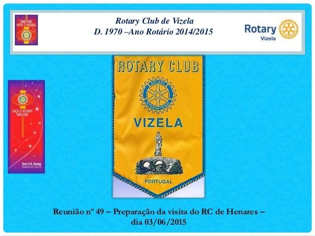 Rotary Club de Vizela D. 1970 –Ano Rotário 2014/2015 Reunião nº 49 – Preparação da visita do RC de Henares – dia 03/06/2015