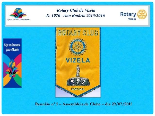 Rotary Club de Vizela D. 1970 –Ano Rotário 2015/2016 Reunião nº 5 – Assembleia de Clube – dia 29/07/2015
