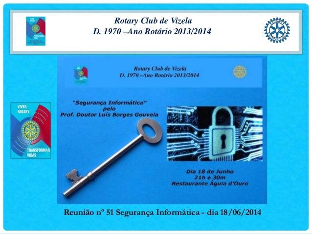 Rotary Club de Vizela D. 1970 –Ano Rotário 2013/2014 Reunião nº 51 Segurança Informática - dia 18/06/2014