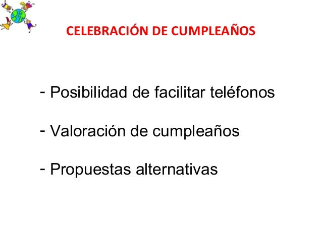 CELEBRACIÓN DE CUMPLEAÑOS- Posibilidad de facilitar teléfonos- Valoración de cumpleaños- Propuestas alternativas