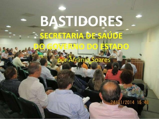BASTIDORES SECRETARIA DE SAÚDE DO GOVERNO DO ESTADO por Afrânio Soares