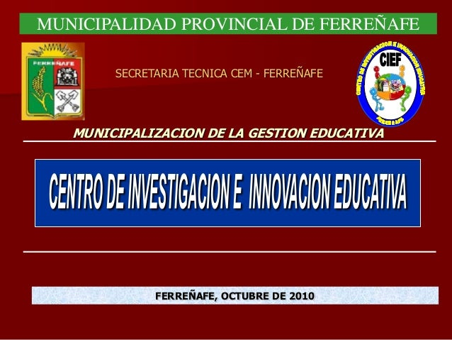 MUNICIPALIZACION DE LA GESTION EDUCATIVA FERREÑAFE, OCTUBRE DE 2010 MUNICIPALIDAD PROVINCIAL DE FERREÑAFE SECRETARIA TECNI...