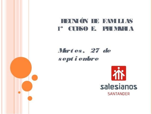 REUNIÓN DE FAMILIAS 1º CURSO E. PRIMARIA Mart es, 27 de sept i embre