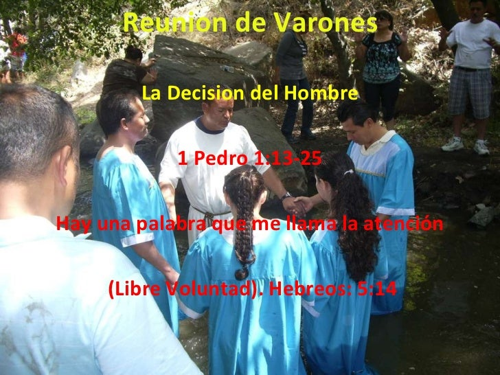 Reunion de Varones La Decision del Hombre 1 Pedro 1:13-25 Hay una palabra que me llama la atención (Libre Voluntad). Hebre...
