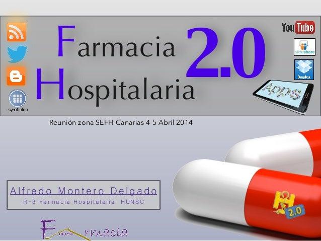 A l f r e d o M o n t e r o D e l g a d o R - 3 F a r m a c i a H o s p i t a l a r i a H U N S C Farmacia 2.0Hospitalaria...