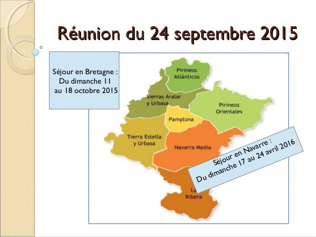 Réunion du 24 septembre 2015Réunion du 24 septembre 2015 Séjour en Navarre: Du dimanche 17 au 24 avril 2016 Séjour en Bre...