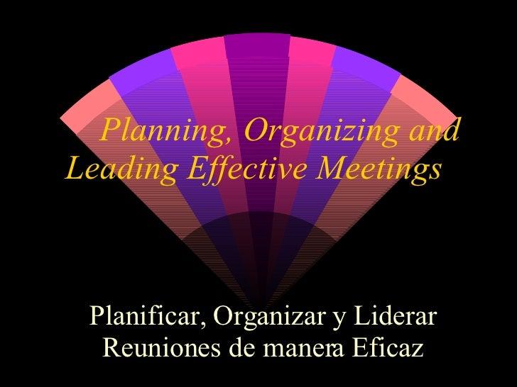 Planning, Organizing and Leading Effective Meetings Planificar, Organizar y Liderar Reuniones de manera Eficaz