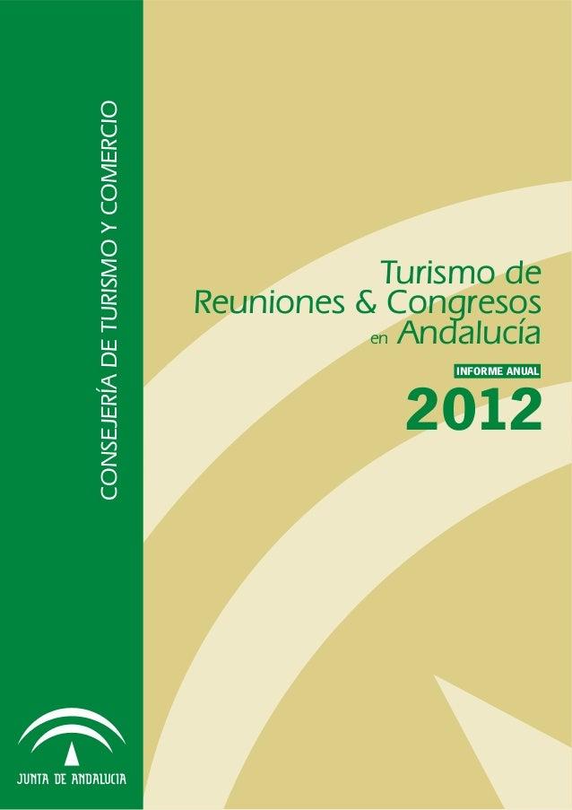 CONSEJERÍADETURISMOYCOMERCIO 2012 INFORME ANUAL Turismo de Reuniones & Congresos en Andalucía