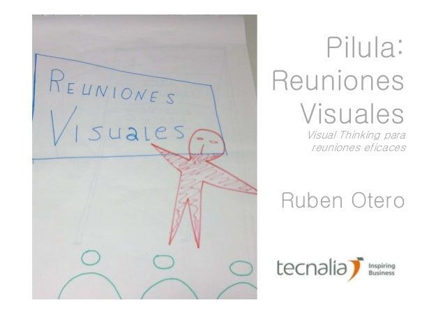Pilula:  Reuniones  Visuales  Visual Thinking para  reuniones eficaces  Ruben Otero