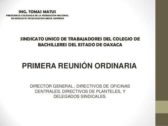 ING. TOMAS MATUS PRESIDENCIA COLEGIADA DE LA FEDERACION NACIONAL DE SINDICATOS DE EDUCACION MEDIA SUPERIOR SINDICATO UNICO...