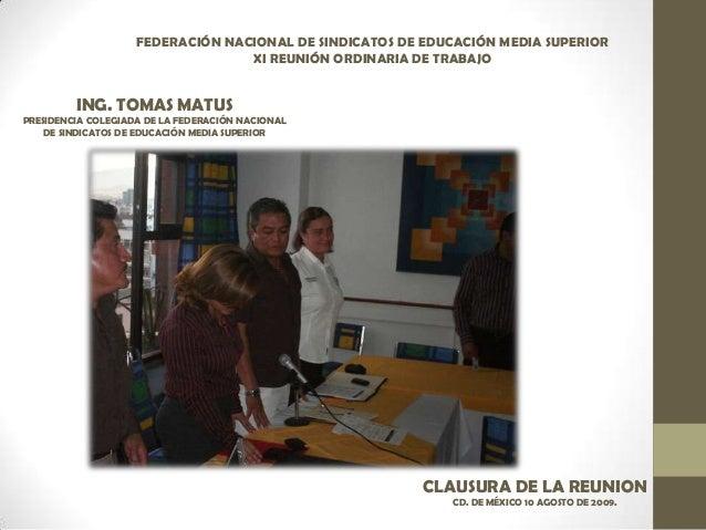 FEDERACIÓN NACIONAL DE SINDICATOS DE EDUCACIÓN MEDIA SUPERIOR XI REUNIÓN ORDINARIA DE TRABAJO ING. TOMAS MATUS PRESIDENCIA...