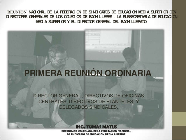 REUNIÓN NACI ONAL DE LA FEDERACI ON DE SI NDI CATOS DE EDUCACI ON MEDI A SUPERI OR CON DI RECTORES GENERALES DE LOS COLEGI...