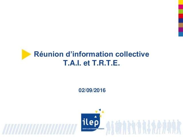 Réunion d'information collective T.A.I. et T.R.T.E. 02/09/2016