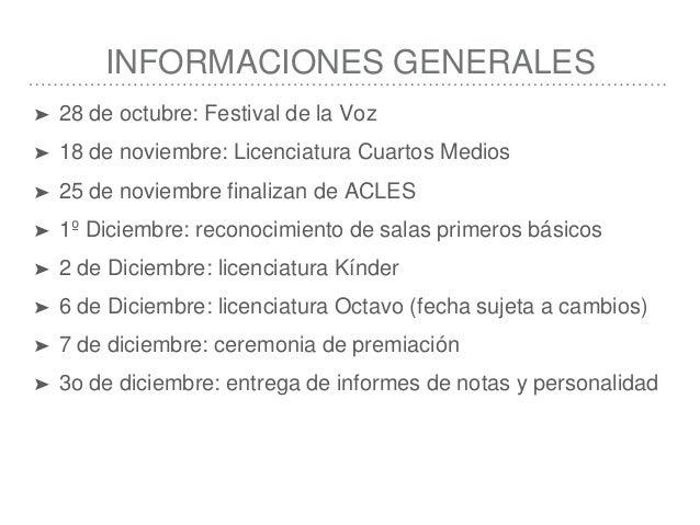 INFORMACIONES GENERALES ➤ 28 de octubre: Festival de la Voz ➤ 18 de noviembre: Licenciatura Cuartos Medios ➤ 25 de noviemb...