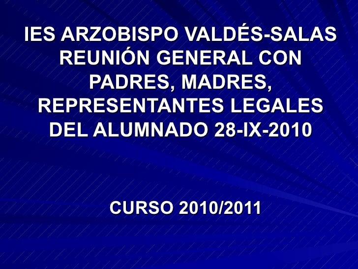 IES ARZOBISPO VALDÉS-SALAS REUNIÓN GENERAL CON PADRES, MADRES, REPRESENTANTES LEGALES DEL ALUMNADO 28-IX-2010 CURSO 2010/2...