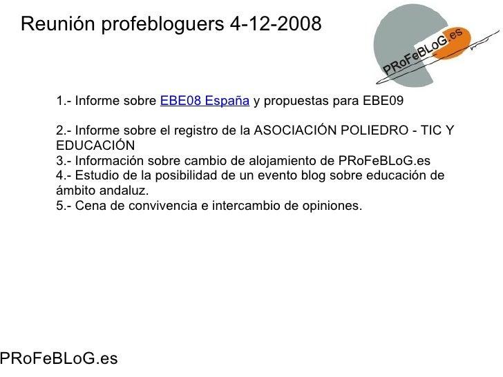 Reunión profebloguers 4-12-2008        1.- Informe sobre EBE08 España y propuestas para EBE09       2.- Informe sobre el r...