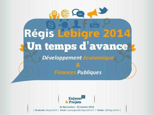 Régis Lebigre 2014 Un temps d'avance Développement  économique & Finances  Publiques  Enjeux &.Projetsfr 2e  Rencont...