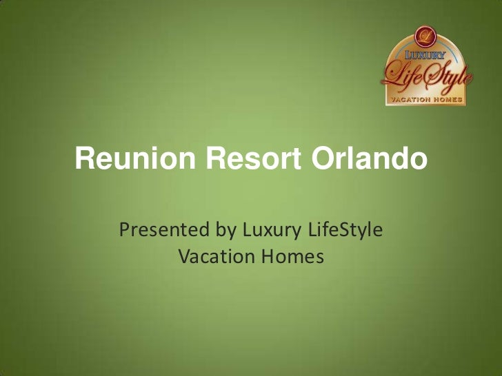 Reunion Resort Orlando  Presented by Luxury LifeStyle        Vacation Homes
