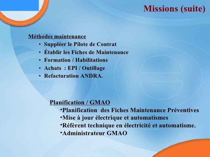 Missions (suite) <ul><ul><li>Méthodes maintenance </li></ul></ul><ul><ul><ul><li>Suppléer le Pilote de Contrat </li></ul><...