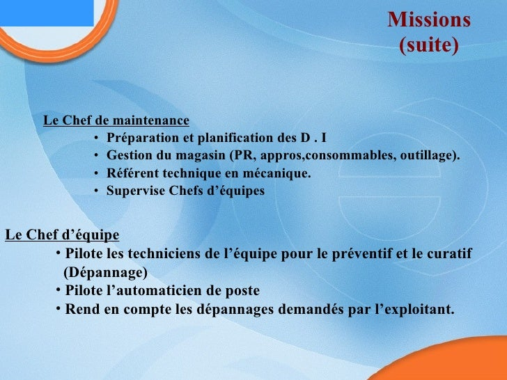 Missions (suite) <ul><li>Le Chef de maintenance </li></ul><ul><ul><ul><li>Préparation et planification des D . I </li></ul...