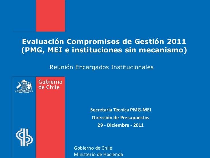 Evaluación Compromisos de Gestión 2011(PMG, MEI e instituciones sin mecanismo)      Reunión Encargados Institucionales    ...