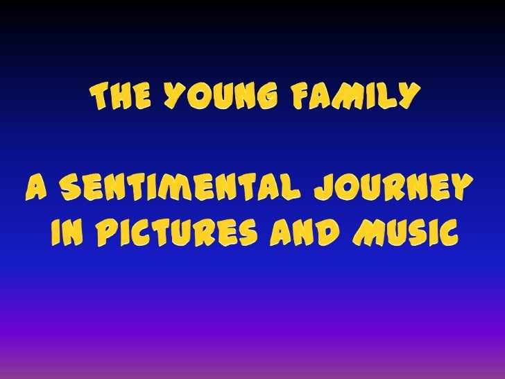 THE YOUNG FAMILY<br />A Sentimental Journey <br />In Pictures and Music<br />
