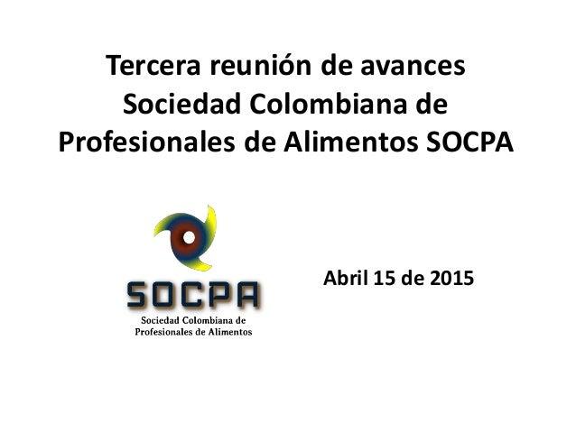 Tercera reunión de avances Sociedad Colombiana de Profesionales de Alimentos SOCPA Abril 15 de 2015