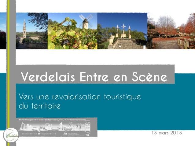 Verdelais Entre en ScèneVers une revalorisation touristiquedu territoire                                      13 mars 2013