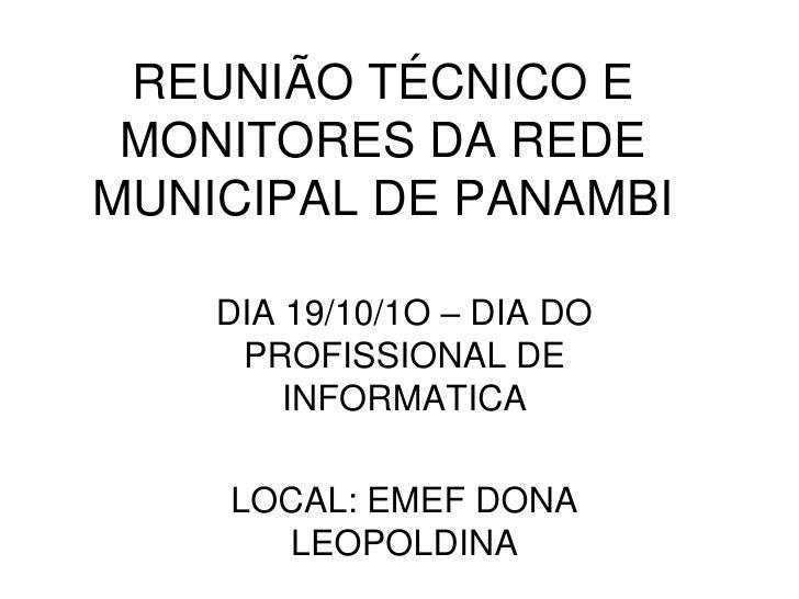 REUNIÃO TÉCNICO E MONITORES DA REDE MUNICIPAL DE PANAMBI<br />DIA 19/10/1O – DIA DO PROFISSIONAL DE INFORMATICA<br />LOCAL...