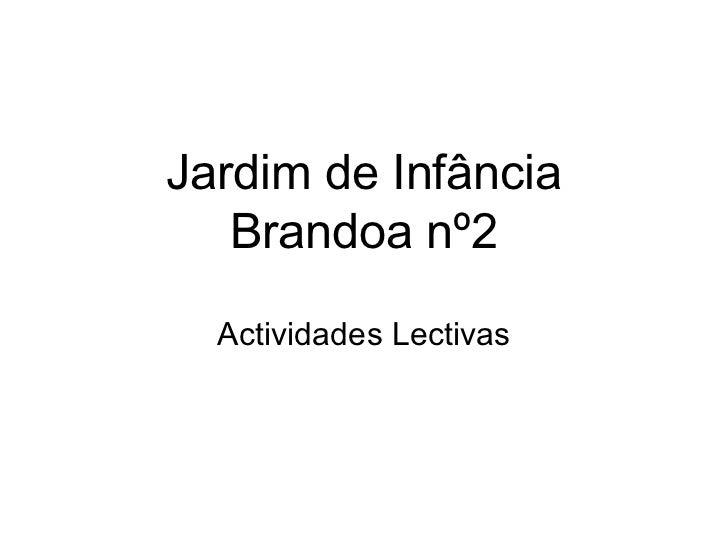 Jardim de Infância   Brandoa nº2  Actividades Lectivas