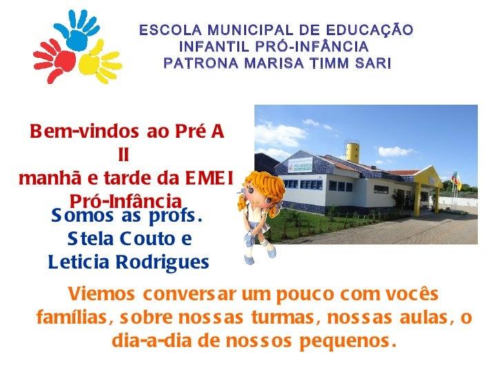 ESCOLA MUNICIPAL DE EDUCAÇÃO                 INFANTIL PRÓ-INFÂNCIA               PATRONA MARISA TIMM SARI B em-vindos ao P...