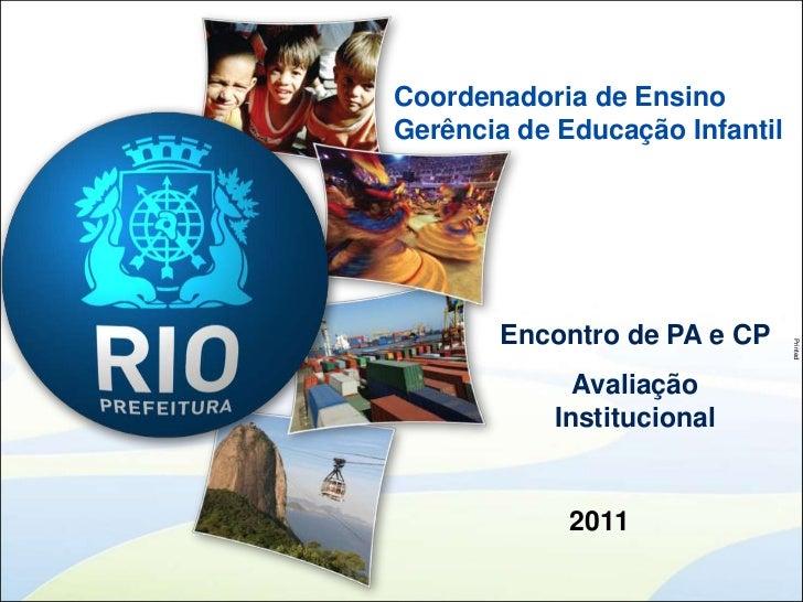 Coordenadoria de EnsinoGerência de Educação Infantil<br />Encontro de PA e CP<br />Avaliação Institucional<br />2011<br />