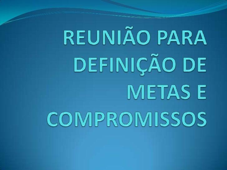 REUNIÃO PARA DEFINIÇÃO DE METAS E COMPROMISSOS<br />