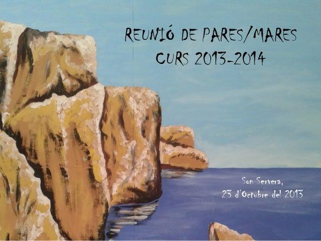 REUNIÓ DE PARES/MARES CURS 2013-2014  Son Servera, 23 d'Octubre del 2013