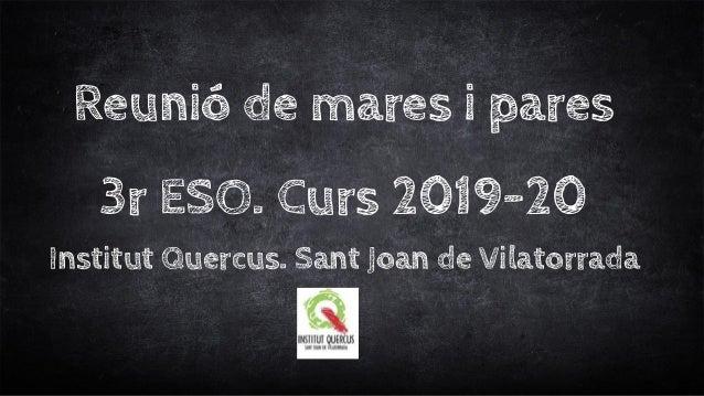 Reunió de mares i pares 3r ESO. Curs 2019-20 Institut Quercus. Sant Joan de Vilatorrada