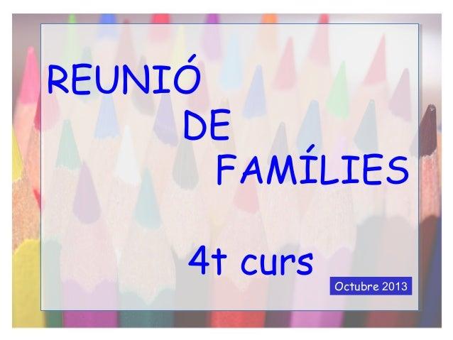REUNIÓ DE FAMÍLIES 4t curs  Octubre 2013