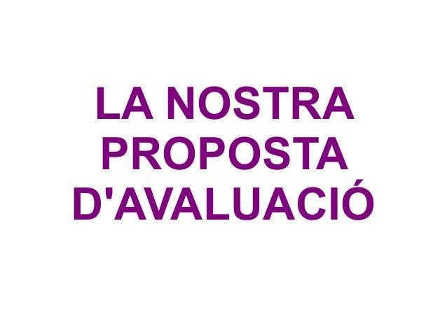 LA NOSTRA PROPOSTA D'AVALUACIÓ