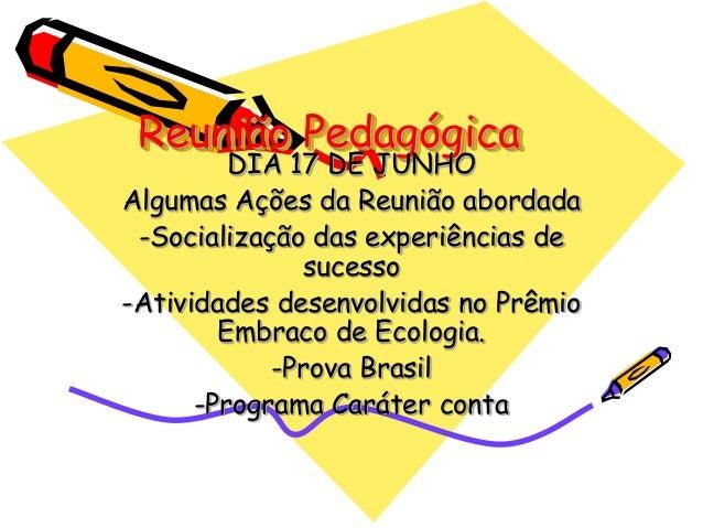 Reunião PedagógicaDIA 17 DE JUNHOAlgumas Ações da Reunião abordada-Socialização das experiências desucesso-Atividades dese...