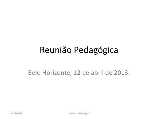 Reunião Pedagógica Belo Horizonte, 12 de abril de 2013.  12/04/2013  Reunião Pedagógica