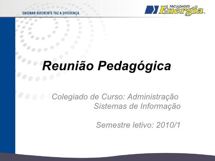 Reunião Pedagógica Colegiado de Curso: Administração  Sistemas de Informação Semestre letivo: 2010/1