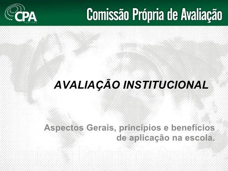 AVALIAÇÃO INSTITUCIONAL Aspectos Gerais, princípios e benefícios de aplicação na escola.