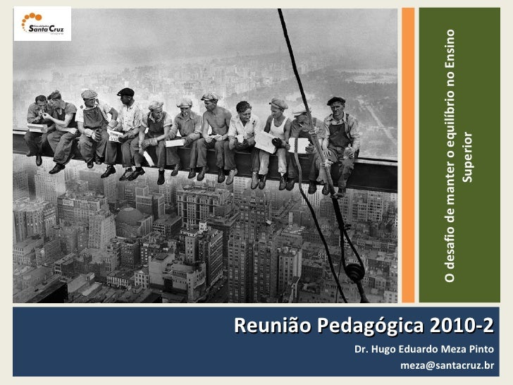 <ul><li>Reunião Pedagógica 2010-2 </li></ul><ul><li>Dr. Hugo Eduardo Meza Pinto </li></ul><ul><li>[email_address] </li></u...
