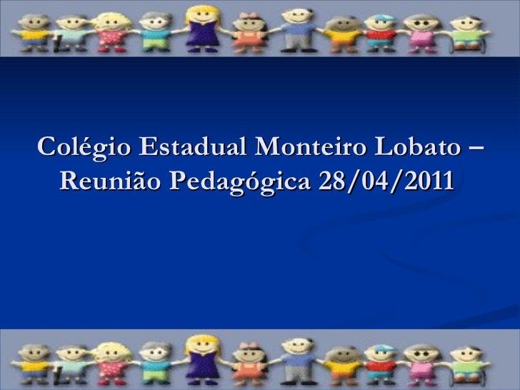 Colégio Estadual Monteiro Lobato – Reunião Pedagógica 28/04/2011