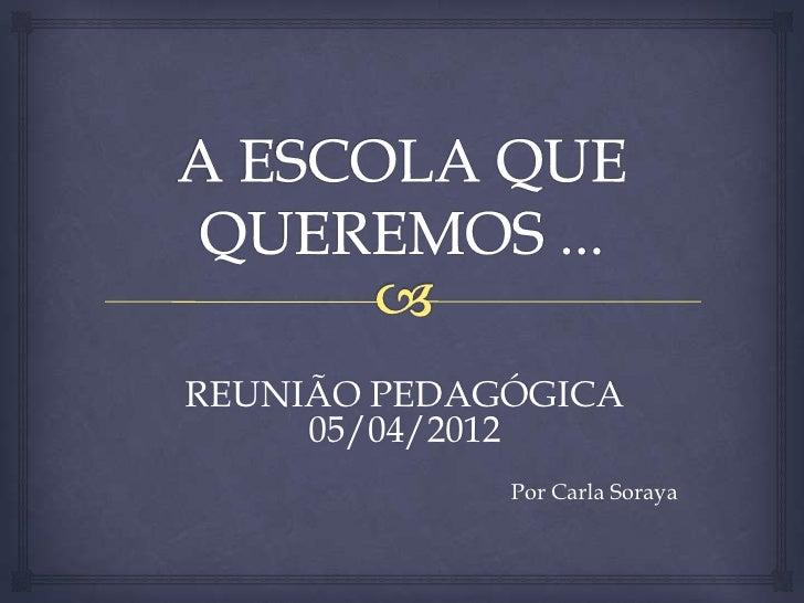 REUNIÃO PEDAGÓGICA     05/04/2012             Por Carla Soraya