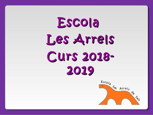 EscolaEscola LesLes ArrelsArrels Curs 2018-Curs 2018- 20192019