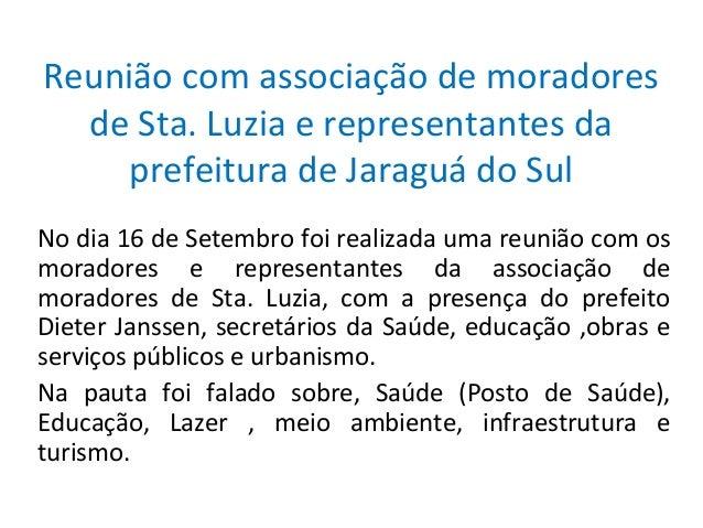 Reunião com associação de moradores de Sta. Luzia e representantes da prefeitura de Jaraguá do Sul No dia 16 de Setembro f...